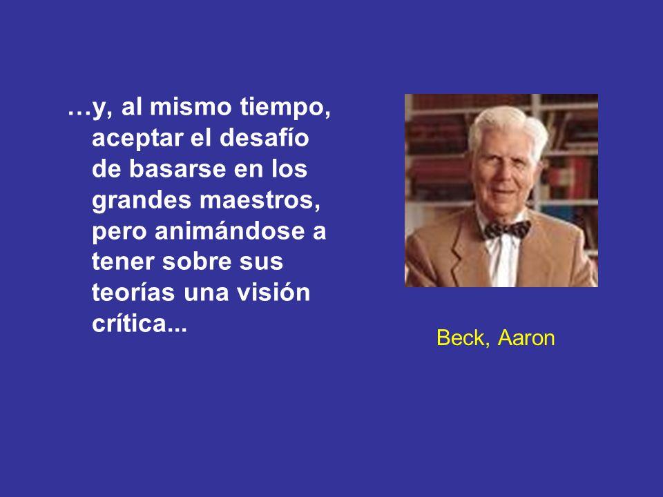 Beck, Aaron …y, al mismo tiempo, aceptar el desafío de basarse en los grandes maestros, pero animándose a tener sobre sus teorías una visión crítica..