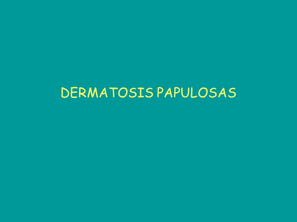 DERMATOSIS PAPULOSAS