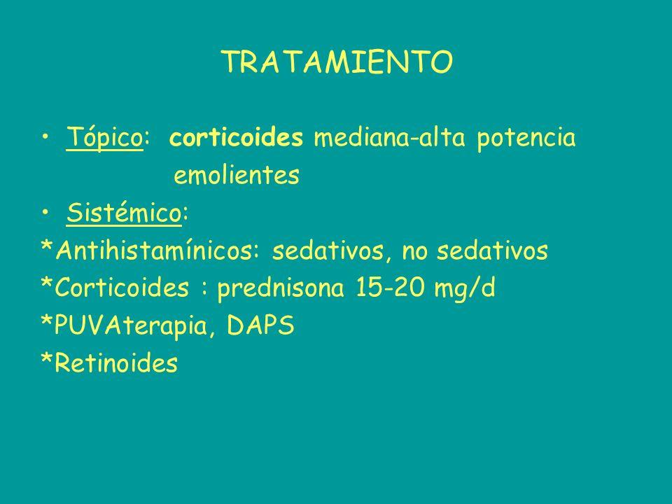 TRATAMIENTO Tópico: corticoides mediana-alta potencia emolientes Sistémico: *Antihistamínicos: sedativos, no sedativos *Corticoides : prednisona 15-20