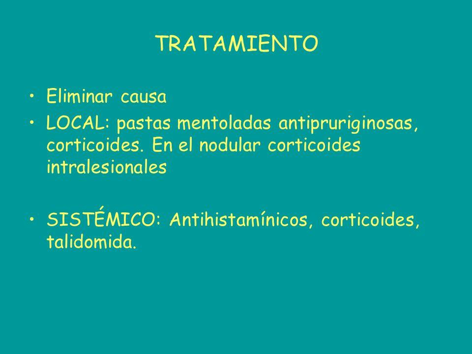 TRATAMIENTO Eliminar causa LOCAL: pastas mentoladas antipruriginosas, corticoides. En el nodular corticoides intralesionales SISTÉMICO: Antihistamínic