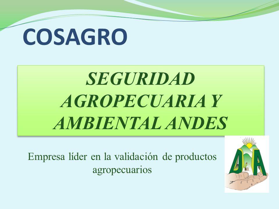 SEGURIDAD AGROPECUARIA Y AMBIENTAL ANDES Empresa líder en la validación de productos agropecuarios COSAGRO