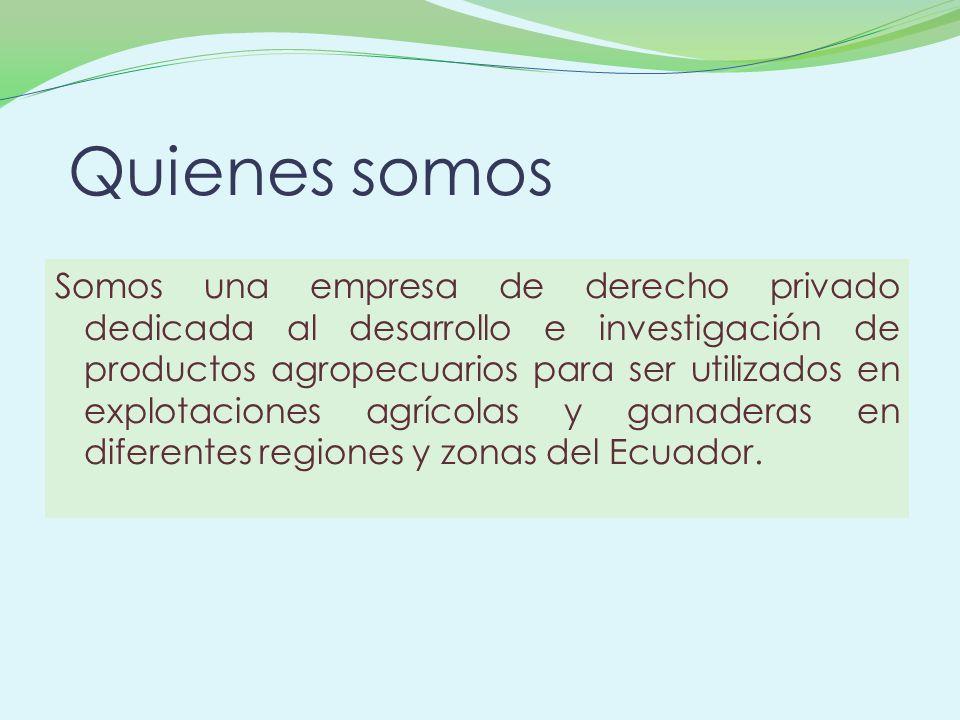 Quienes somos Somos una empresa de derecho privado dedicada al desarrollo e investigación de productos agropecuarios para ser utilizados en explotacio