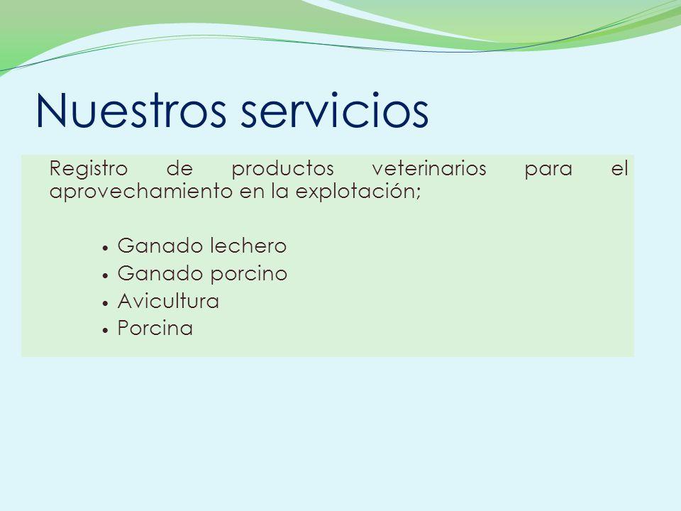 Registro de productos veterinarios para el aprovechamiento en la explotación; Ganado lechero Ganado porcino Avicultura Porcina Nuestros servicios