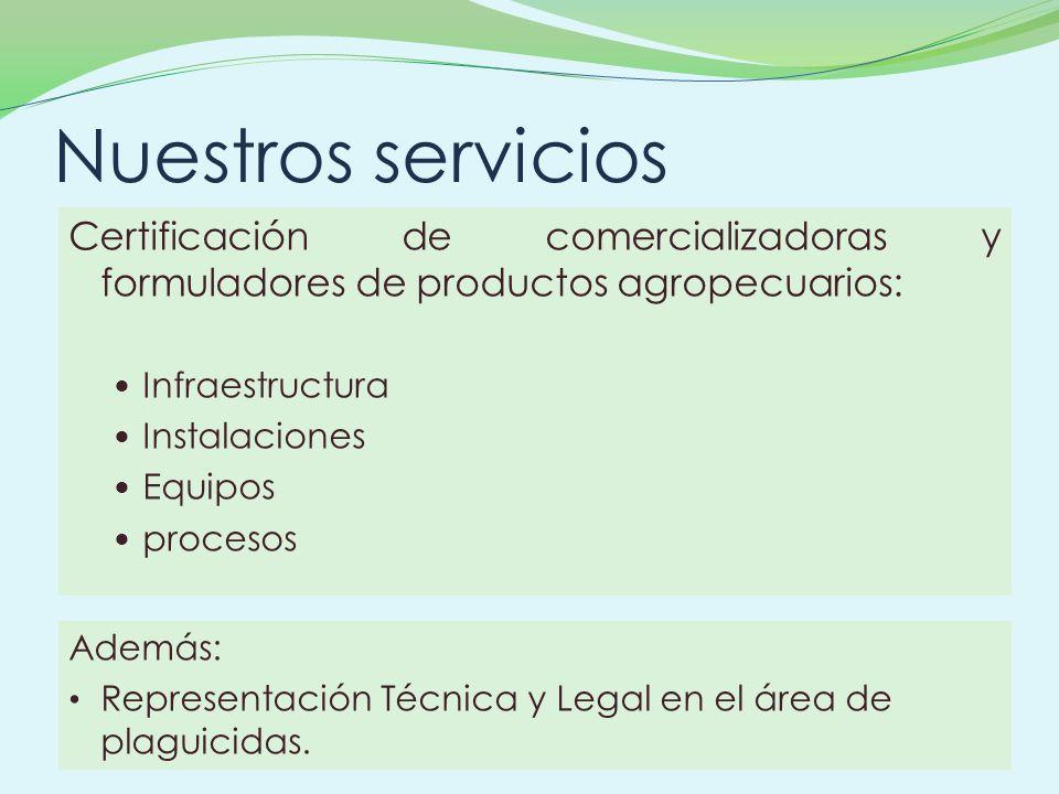 Certificación de comercializadoras y formuladores de productos agropecuarios: Infraestructura Instalaciones Equipos procesos Nuestros servicios Además