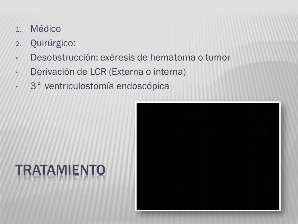 1. Médico 2. Quirúrgico: Desobstrucción: exéresis de hematoma o tumor Derivación de LCR (Externa o interna) 3° ventriculostomía endoscópica