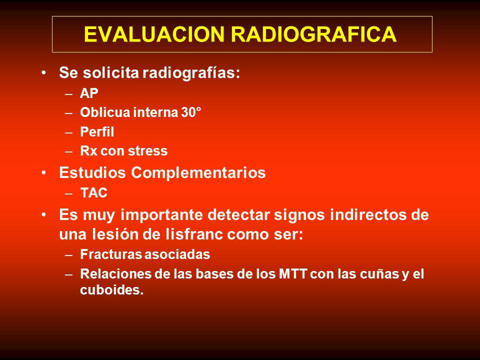 EVALUACION RADIOGRAFICA Se solicita radiografías: –AP –Oblicua interna 30° –Perfil –Rx con stress Estudios Complementarios –TAC Es muy importante dete