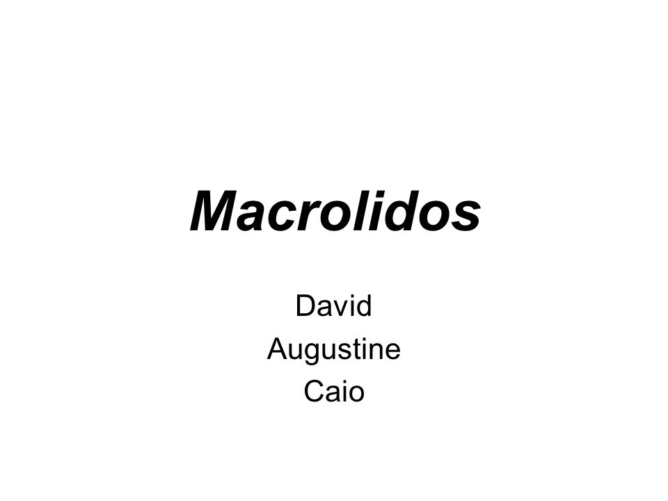 macrolidos Azitromicina * Eritromicina* Claritromicina* Espiramicina Josamicina Miocamicina Roxitromicina Tilosina