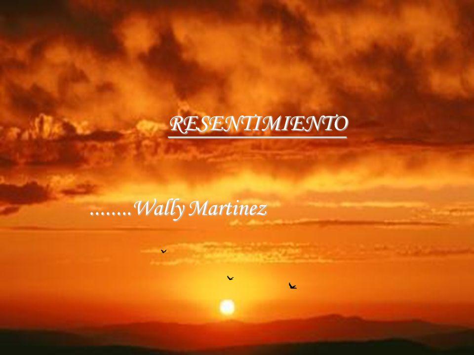 RESENTIMIENTO RESENTIMIENTO........Wally Martinez