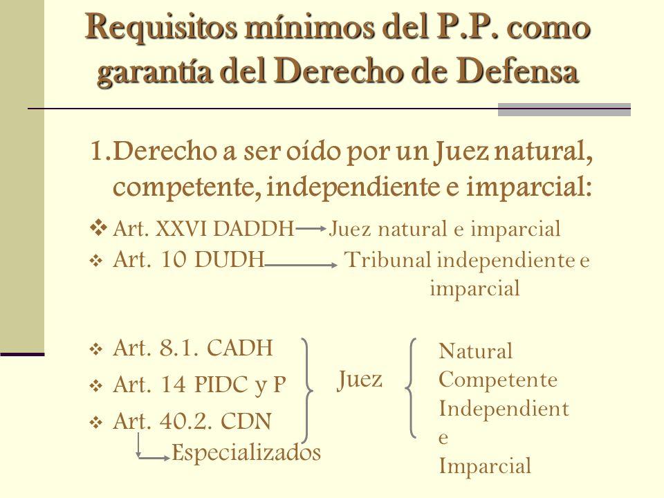 Requisitos mínimos del P.P. como garantía del Derecho de Defensa 1.Derecho a ser oído por un Juez natural, competente, independiente e imparcial: Art.
