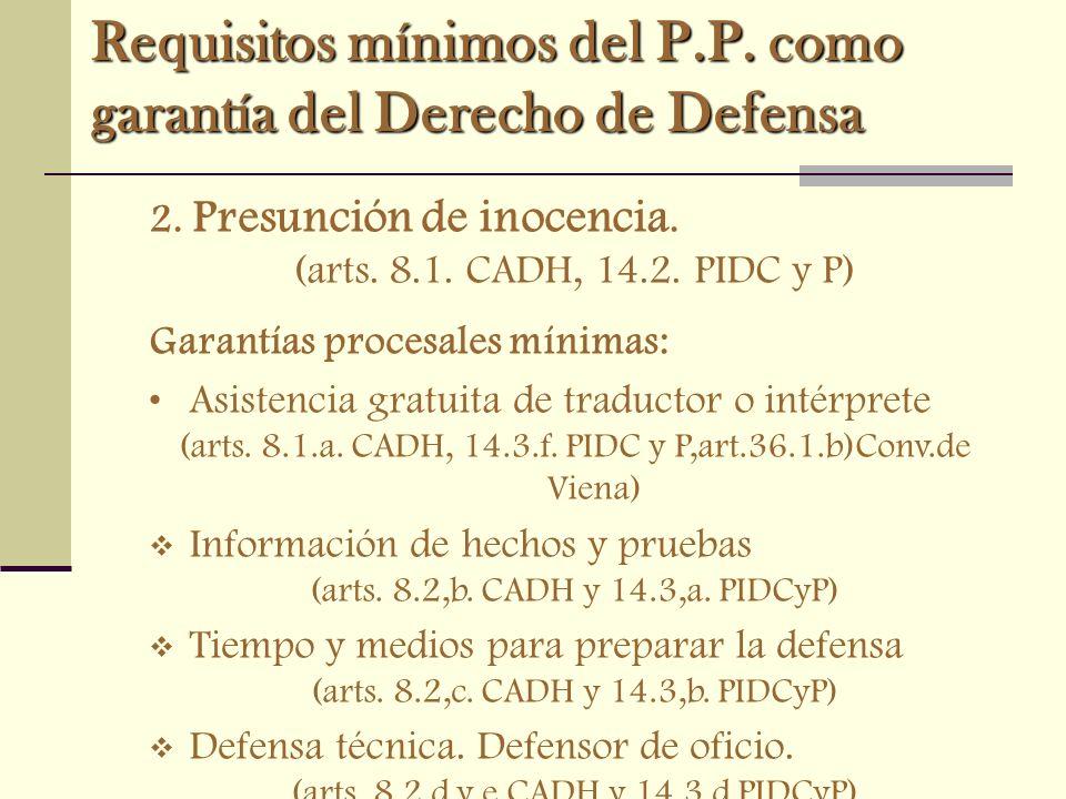 Requisitos mínimos del P.P. como garantía del Derecho de Defensa 2. Presunción de inocencia. (arts. 8.1. CADH, 14.2. PIDC y P) Garantías procesales mí