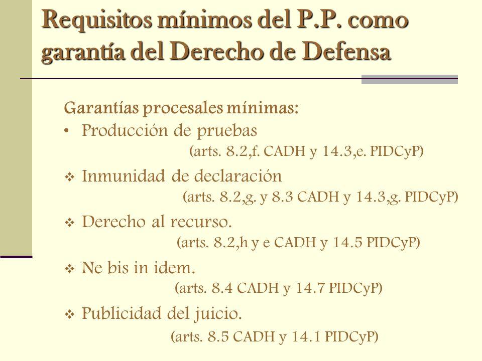 Requisitos mínimos del P.P. como garantía del Derecho de Defensa Garantías procesales mínimas: Producción de pruebas (arts. 8.2,f. CADH y 14.3,e. PIDC