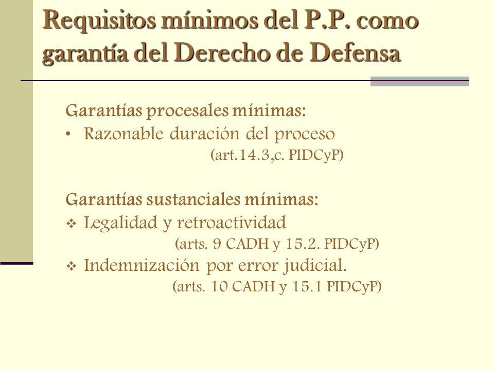 Requisitos mínimos del P.P. como garantía del Derecho de Defensa Garantías procesales mínimas: Razonable duración del proceso (art.14.3,c. PIDCyP) Gar