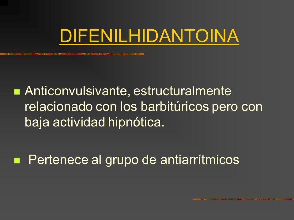 DIFENILHIDANTOINA Anticonvulsivante, estructuralmente relacionado con los barbitúricos pero con baja actividad hipnótica. Pertenece al grupo de antiar