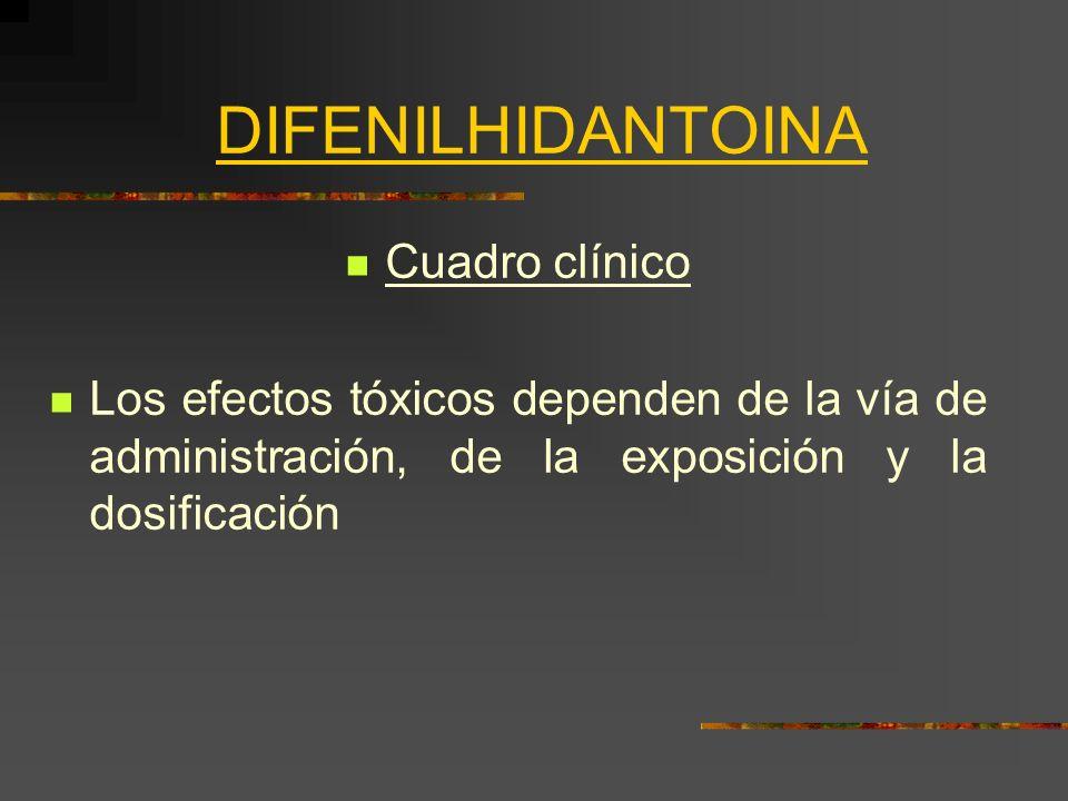 DIFENILHIDANTOINA Cuadro clínico Correlación entre niveles plasmáticos de difenilhidantoina y efectos adversos NIVEL PLASMÁTICOEFECTOS ADVERSOS ( g/ml) < 10Usualmente ninguno 10 – 20Ocasionalmente leve nistagmus 20 – 30Nistagmus 30 – 40Ataxia, náuseas, vómitos 40 – 50Letargo, confusión > 50Coma, convulsiones