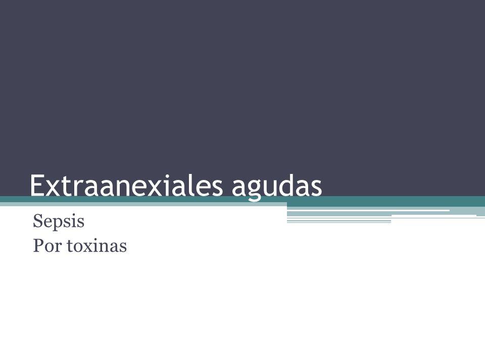 Extraanexiales agudas Sepsis Por toxinas