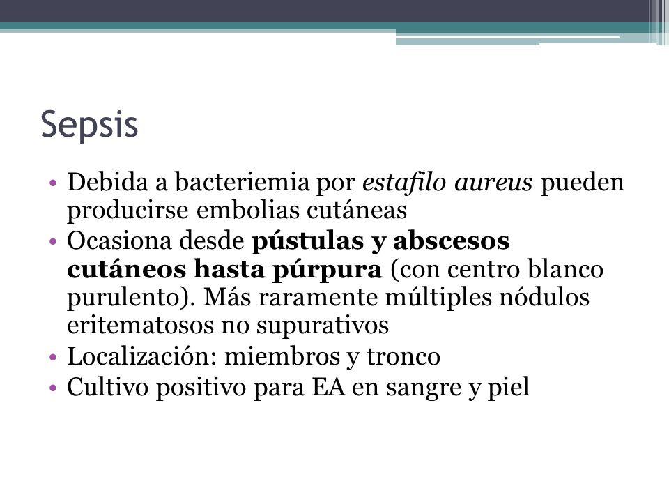 Sepsis Debida a bacteriemia por estafilo aureus pueden producirse embolias cutáneas Ocasiona desde pústulas y abscesos cutáneos hasta púrpura (con cen