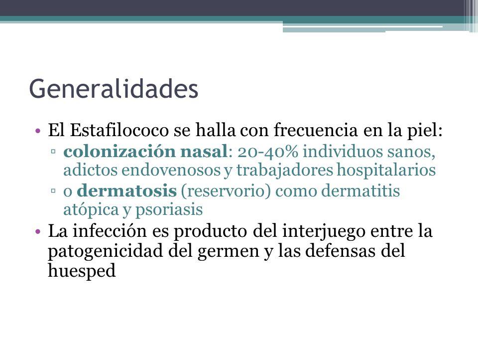 Generalidades El Estafilococo se halla con frecuencia en la piel: colonización nasal: 20-40% individuos sanos, adictos endovenosos y trabajadores hosp