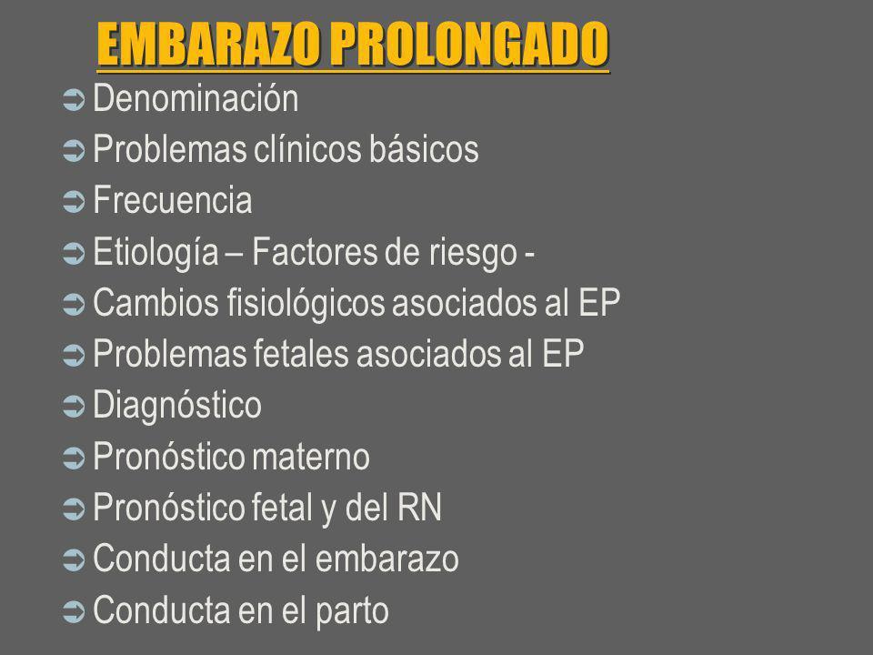 EMBARAZO PROLONGADO PROBLEMAS FETALES ASOCIADOS AL EP SINDROME DE POSTMADUREZ Expresa las alteraciones que sobre el trofismo y la funcionalidad fetal, acarrea la insuficiencia placentaria en sus funciones nutricias, al final de la gestación >>>>>>> Alteraciones orgánicas diversas Pérdida progresiva de la homeostasis Suspensión del crecimiento ponderal