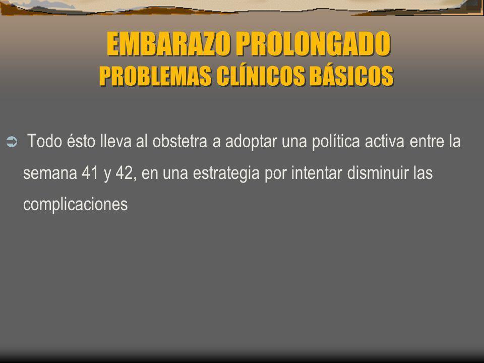 EMBARAZO PROLONGADO PRONOSTICO FETAL Y DEL RN Complicaciones fetales: Mayor incidencia de SFA Distintos grados de insuficiencia placentaria Mayores accidentes del cordón Perímetro del cordón disminuído (hipovolemia) Oligoamnios Meconio (15-32%) - (con oligoamnios 50%) Macrosomía (se triplica) Distocia de hombros