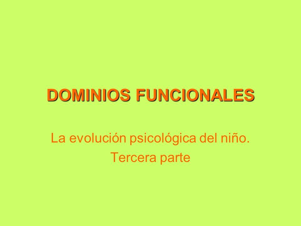 DOMINIOS FUNCIONALES La evolución psicológica del niño. Tercera parte