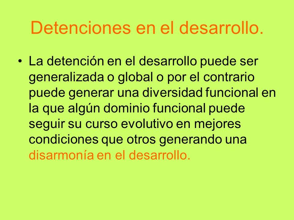 Detenciones en el desarrollo. La detención en el desarrollo puede ser generalizada o global o por el contrario puede generar una diversidad funcional