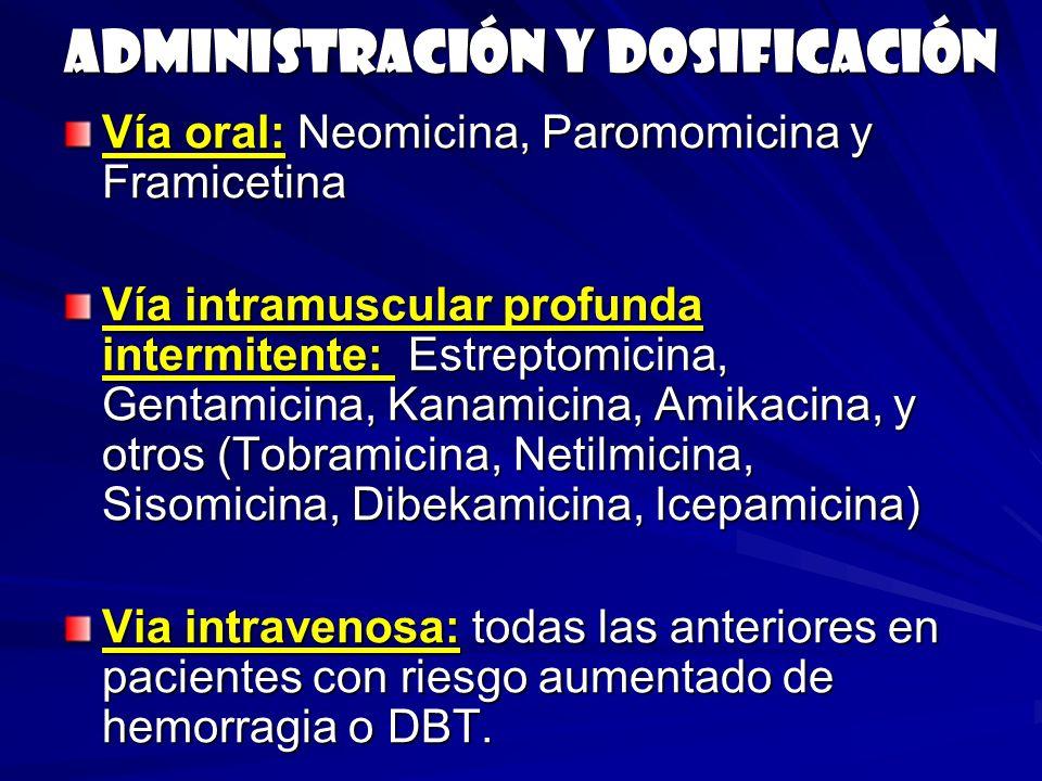 Administración y dosificación Vía oral: Neomicina, Paromomicina y Framicetina Vía intramuscular profunda intermitente: Estreptomicina, Gentamicina, Ka