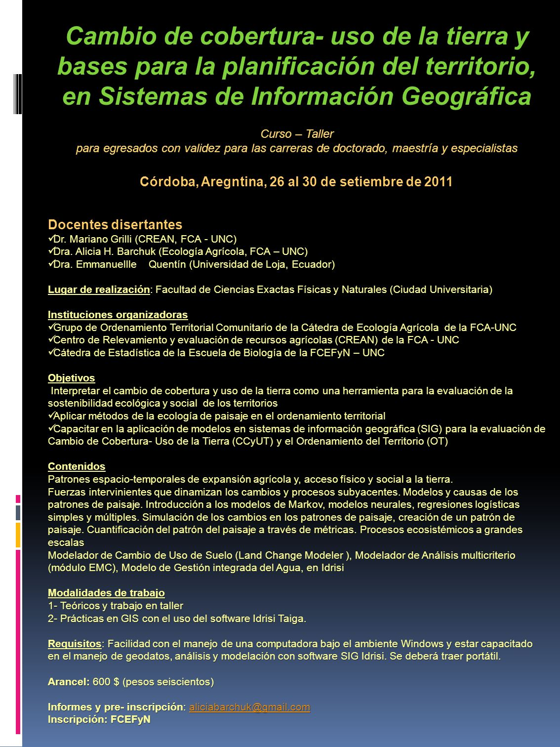 Cambio de cobertura- uso de la tierra y bases para la planificación del territorio, en Sistemas de Información Geográfica Curso – Taller para egresados con validez para las carreras de doctorado, maestría y especialistas Córdoba, Aregntina, 26 al 30 de setiembre de 2011 Docentes disertantes Dr.