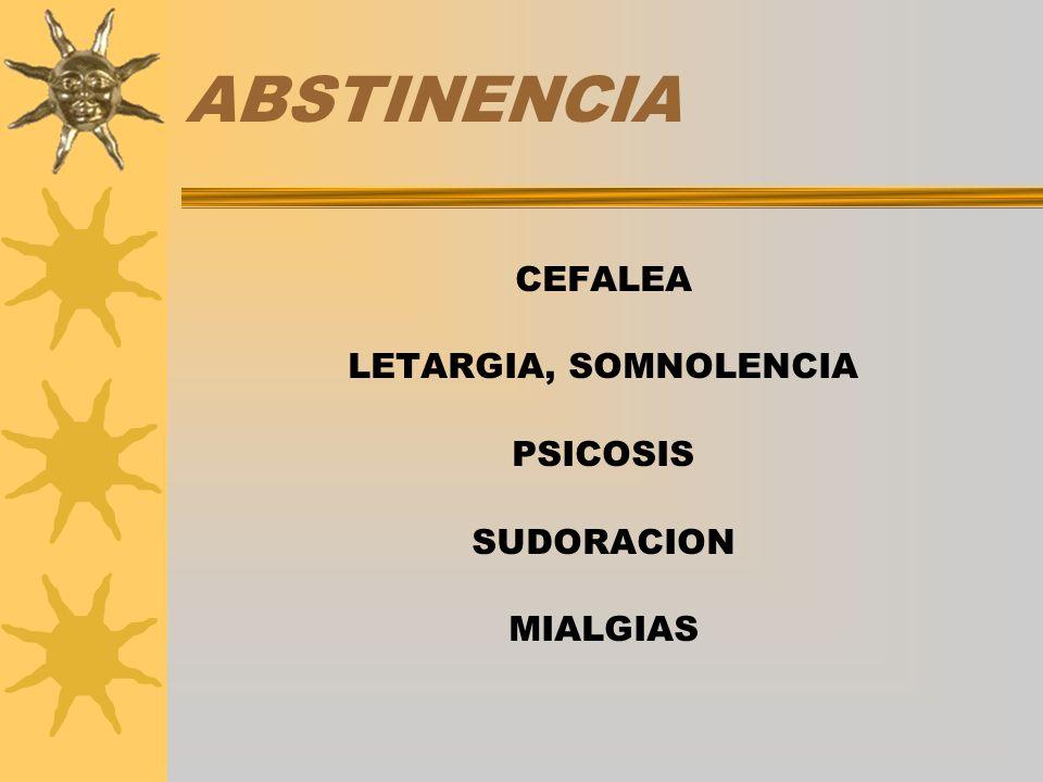 ABSTINENCIA CEFALEA LETARGIA, SOMNOLENCIA PSICOSIS SUDORACION MIALGIAS