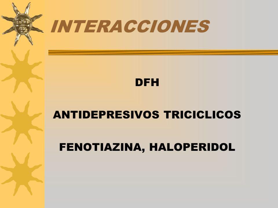 INTERACCIONES DFH ANTIDEPRESIVOS TRICICLICOS FENOTIAZINA, HALOPERIDOL