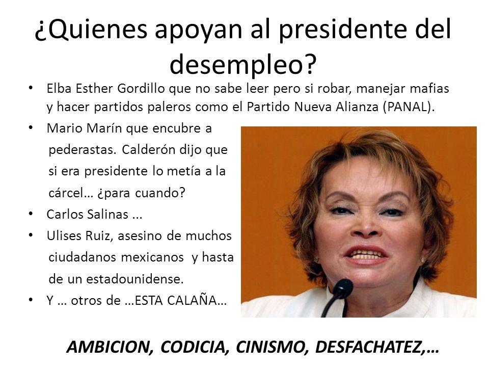 ¿Quienes apoyan al presidente del desempleo? Elba Esther Gordillo que no sabe leer pero si robar, manejar mafias y hacer partidos paleros como el Part