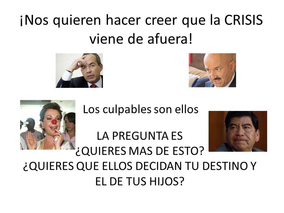 ¡Nos quieren hacer creer que la CRISIS viene de afuera.