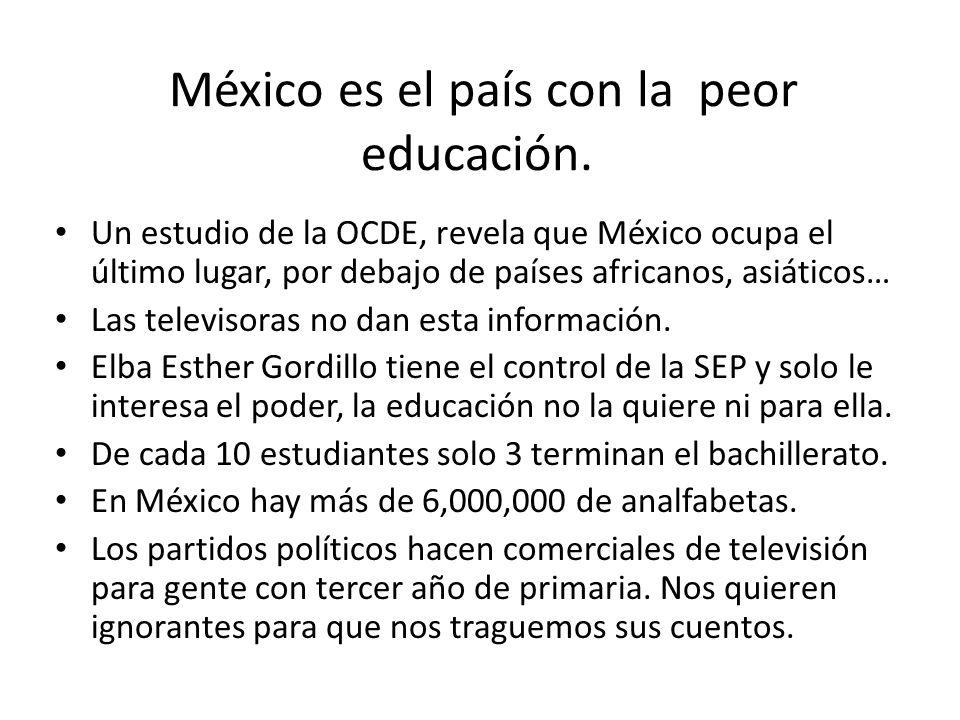 México es el país con la peor educación. Un estudio de la OCDE, revela que México ocupa el último lugar, por debajo de países africanos, asiáticos… La