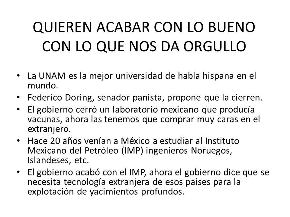 QUIEREN ACABAR CON LO BUENO CON LO QUE NOS DA ORGULLO La UNAM es la mejor universidad de habla hispana en el mundo. Federico Doring, senador panista,