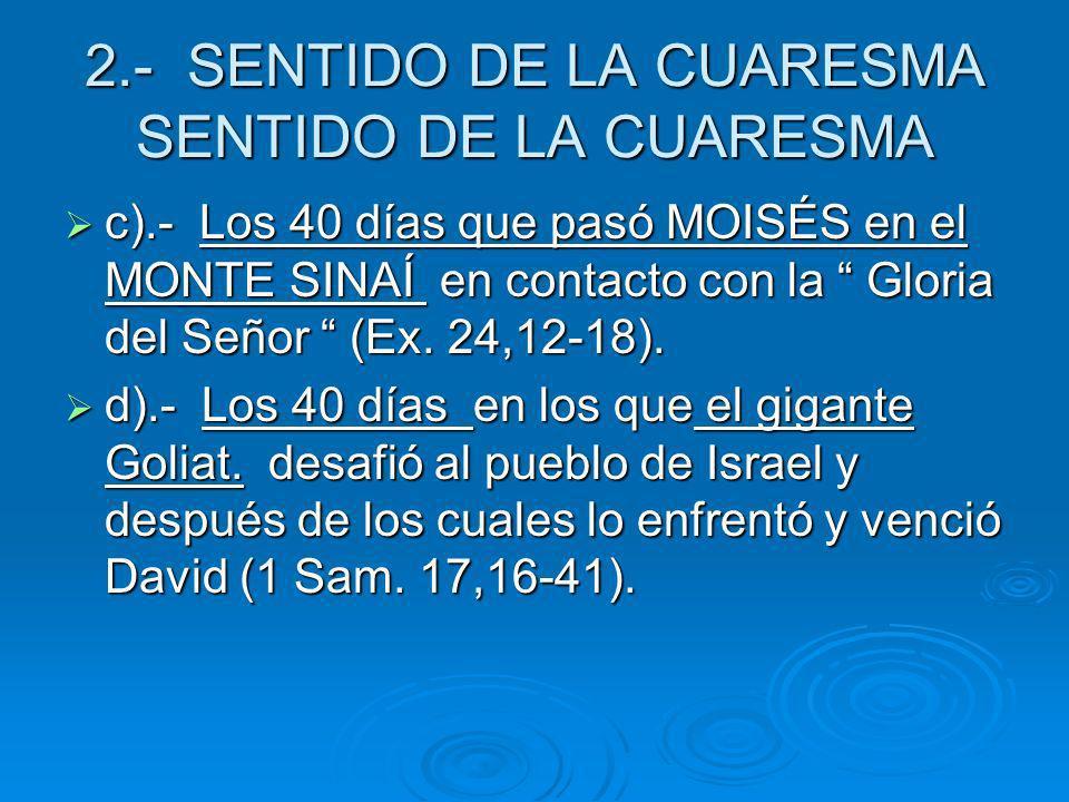 2.- SENTIDO DE LA CUARESMA SENTIDO DE LA CUARESMA c).- Los 40 días que pasó MOISÉS en el MONTE SINAÍ en contacto con la Gloria del Señor (Ex. 24,12-18