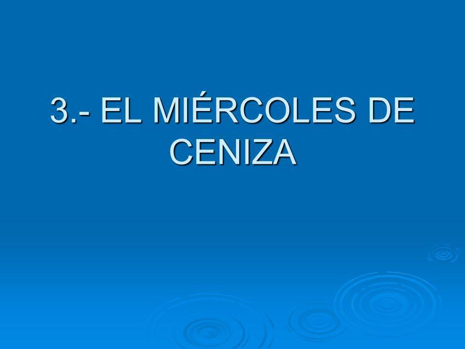 3.- EL MIÉRCOLES DE CENIZA