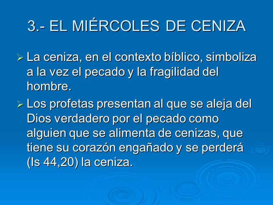 La ceniza, en el contexto bíblico, simboliza a la vez el pecado y la fragilidad del hombre. La ceniza, en el contexto bíblico, simboliza a la vez el p