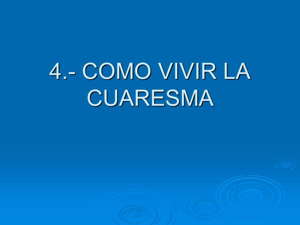 4.- COMO VIVIR LA CUARESMA