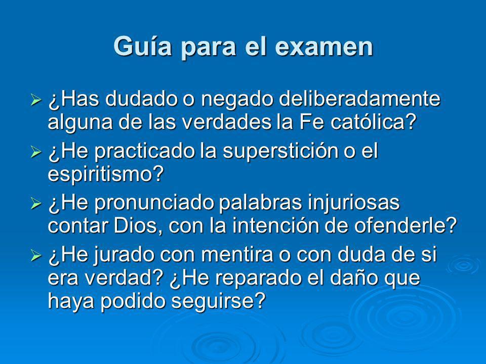 Guía para el examen ¿Has dudado o negado deliberadamente alguna de las verdades la Fe católica? ¿Has dudado o negado deliberadamente alguna de las ver
