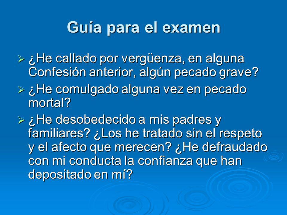 Guía para el examen ¿He callado por vergüenza, en alguna Confesión anterior, algún pecado grave? ¿He callado por vergüenza, en alguna Confesión anteri