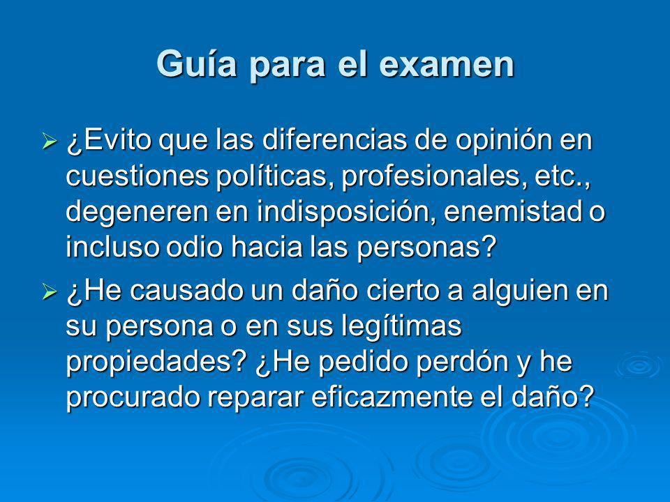 Guía para el examen ¿Evito que las diferencias de opinión en cuestiones políticas, profesionales, etc., degeneren en indisposición, enemistad o inclus