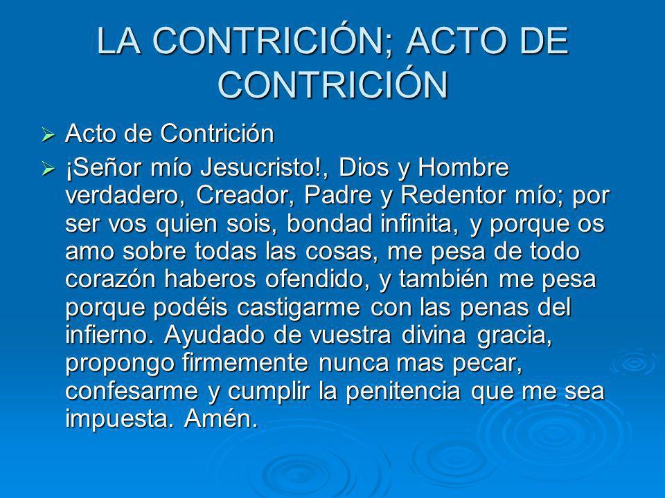 LA CONTRICIÓN; ACTO DE CONTRICIÓN Acto de Contrición Acto de Contrición ¡Señor mío Jesucristo!, Dios y Hombre verdadero, Creador, Padre y Redentor mío