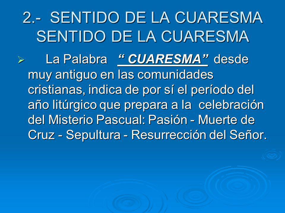 La Palabra CUARESMA desde muy antiguo en las comunidades cristianas, indica de por sí el período del año litúrgico que prepara a la celebración del Mi