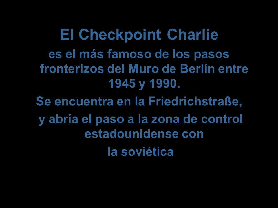 El Checkpoint Charlie es el más famoso de los pasos fronterizos del Muro de Berlín entre 1945 y 1990.