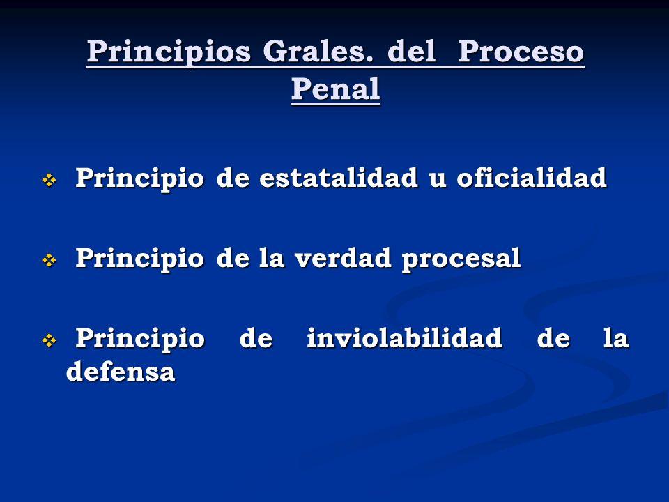 Principios Grales. del Proceso Penal Principio de estatalidad u oficialidad Principio de estatalidad u oficialidad Principio de la verdad procesal Pri
