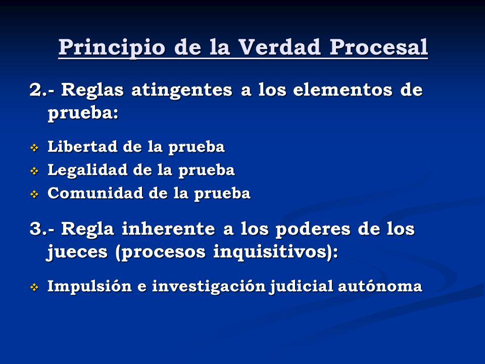 Principio de la Verdad Procesal 2.- Reglas atingentes a los elementos de prueba: Libertad de la prueba Libertad de la prueba Legalidad de la prueba Le