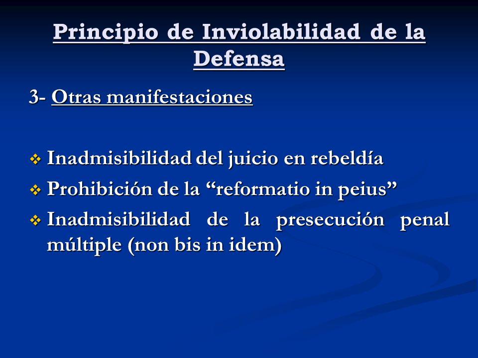 Principio de Inviolabilidad de la Defensa 3- Otras manifestaciones Inadmisibilidad del juicio en rebeldía Inadmisibilidad del juicio en rebeldía Prohi