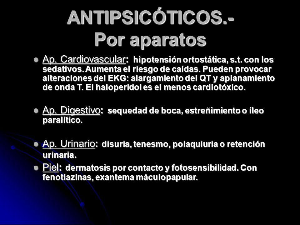 ANTIPSICÓTICOS.- Por aparatos Ap. Cardiovascular: hipotensión ortostática, s.t.