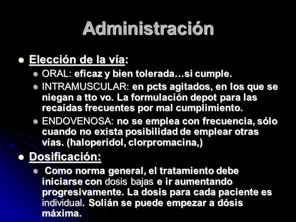 Administración Elección de la vía: Elección de la vía: ORAL: eficaz y bien tolerada…si cumple.