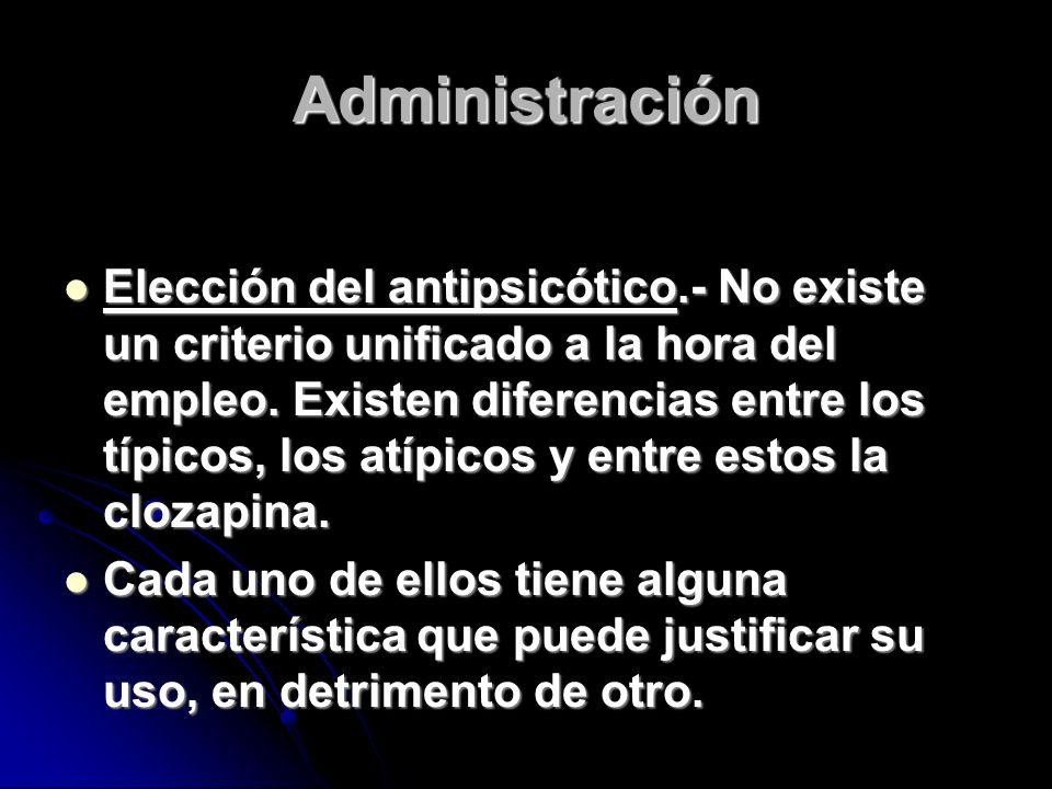 Administración Elección del antipsicótico.- No existe un criterio unificado a la hora del empleo.
