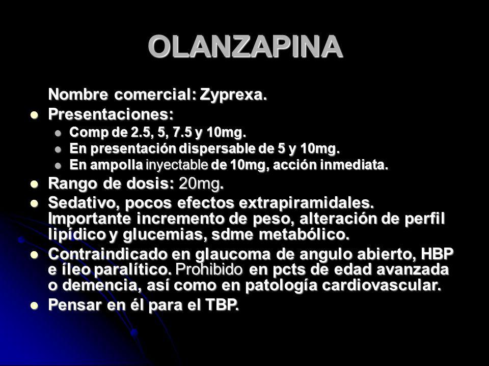 OLANZAPINA Nombre comercial: Zyprexa. Presentaciones: Presentaciones: Comp de 2.5, 5, 7.5 y 10mg.